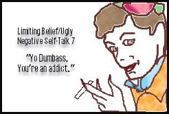 limiting-belief-7-yo-dumbass-you-are-an-addict